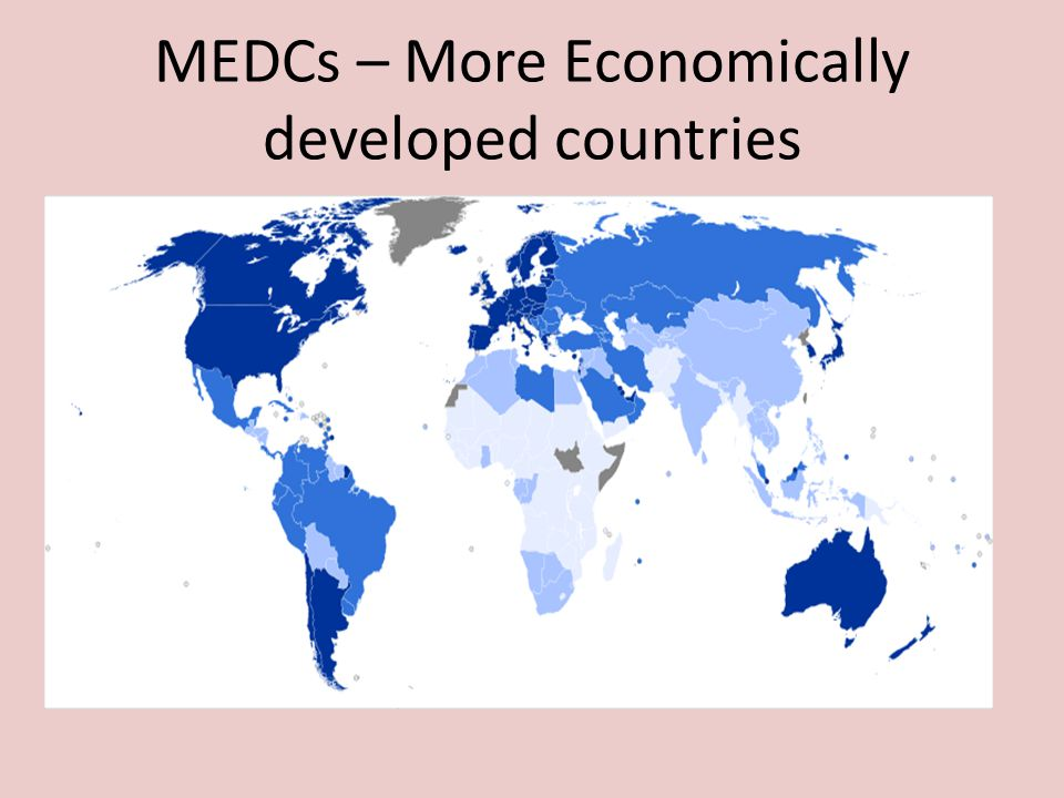MEDCs – More Economically developed countries