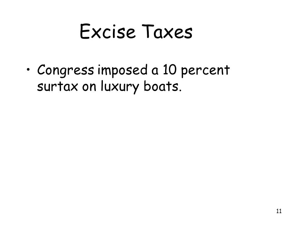 Excise Taxes Congress imposed a 10 percent surtax on luxury boats.