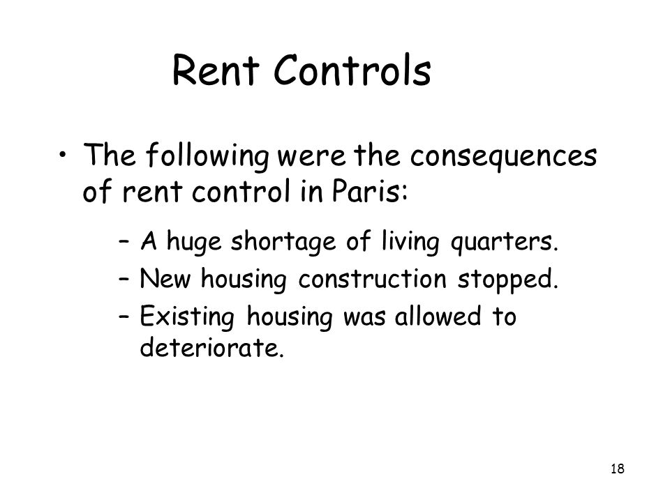 Rent Controls The following were the consequences of rent control in Paris: A huge shortage of living quarters.