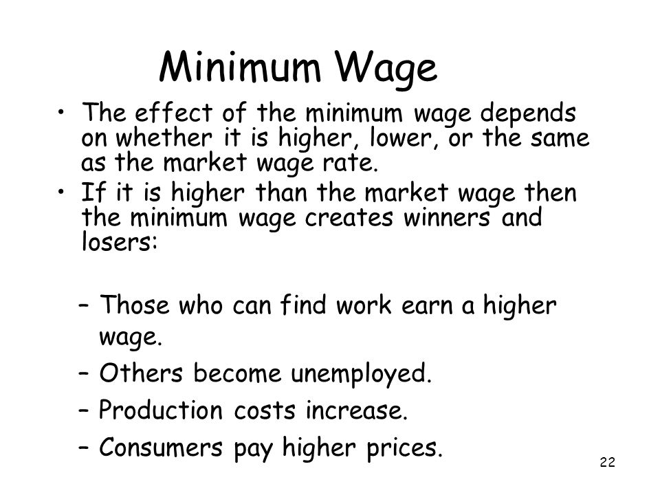 Minimum Wage The effect of the minimum wage depends on whether it is higher, lower, or the same as the market wage rate.