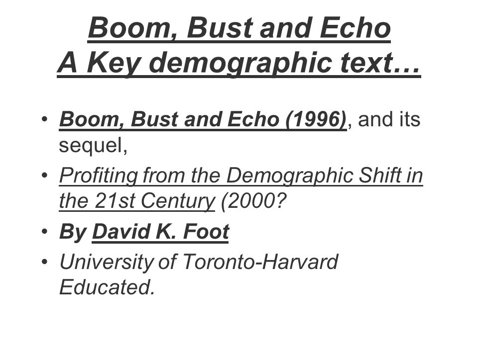 Boom, Bust and Echo A Key demographic text…