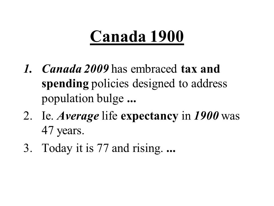Canada 1900 Canada 2009 has embraced tax and spending policies designed to address population bulge ...