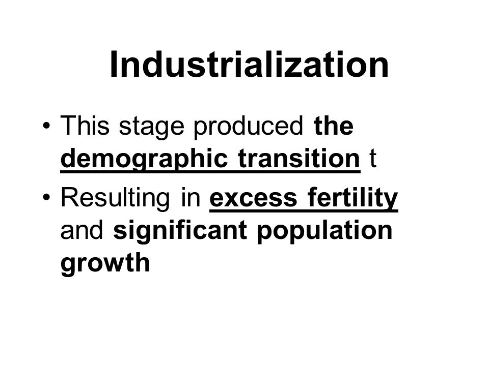 Industrialization This stage produced the demographic transition t
