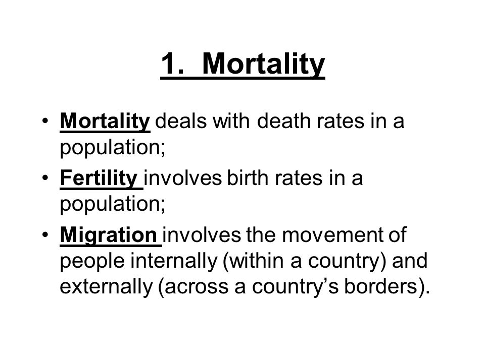 1. Mortality Mortality deals with death rates in a population;
