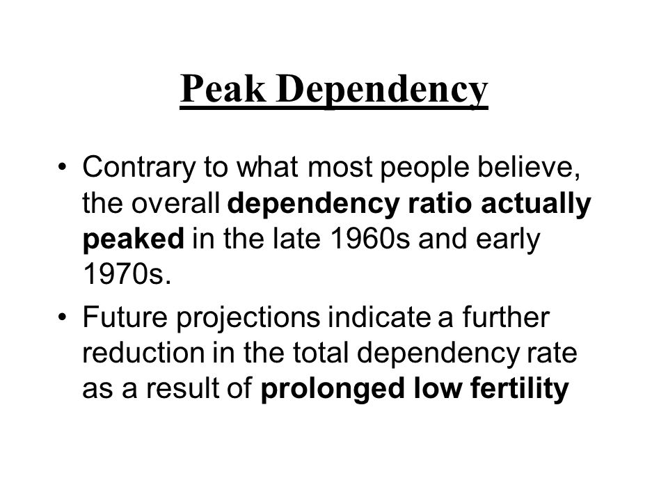 Peak Dependency Contrary to what most people believe, the overall dependency ratio actually peaked in the late 1960s and early 1970s.