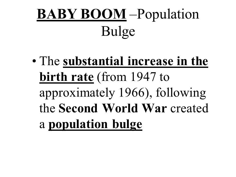 BABY BOOM –Population Bulge