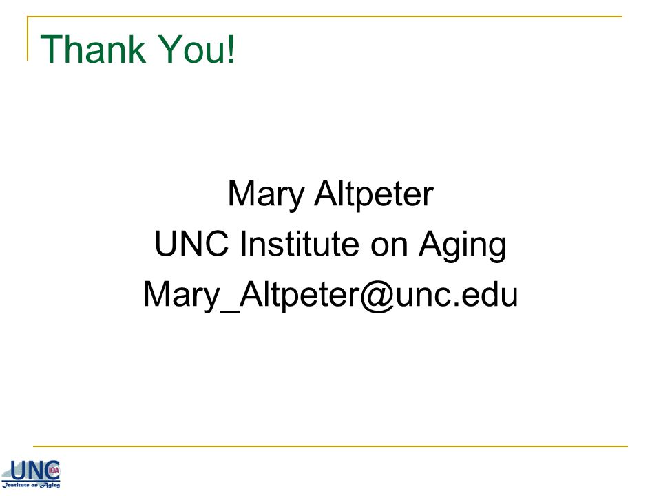Thank You! Mary Altpeter UNC Institute on Aging Mary_Altpeter@unc.edu