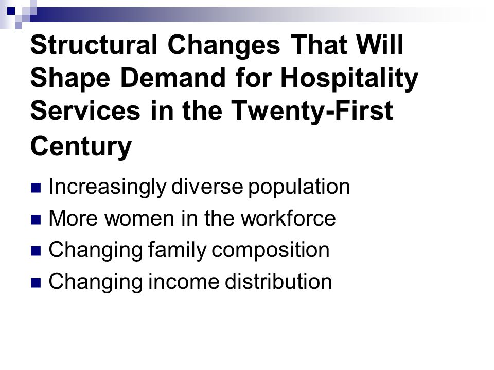 Structural Changes That Will Shape Demand for Hospitality Services in the Twenty-First Century