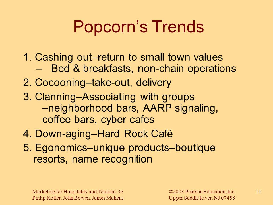 Popcorn's Trends 1. Cashing out–return to small town values – Bed & breakfasts, non-chain operations.