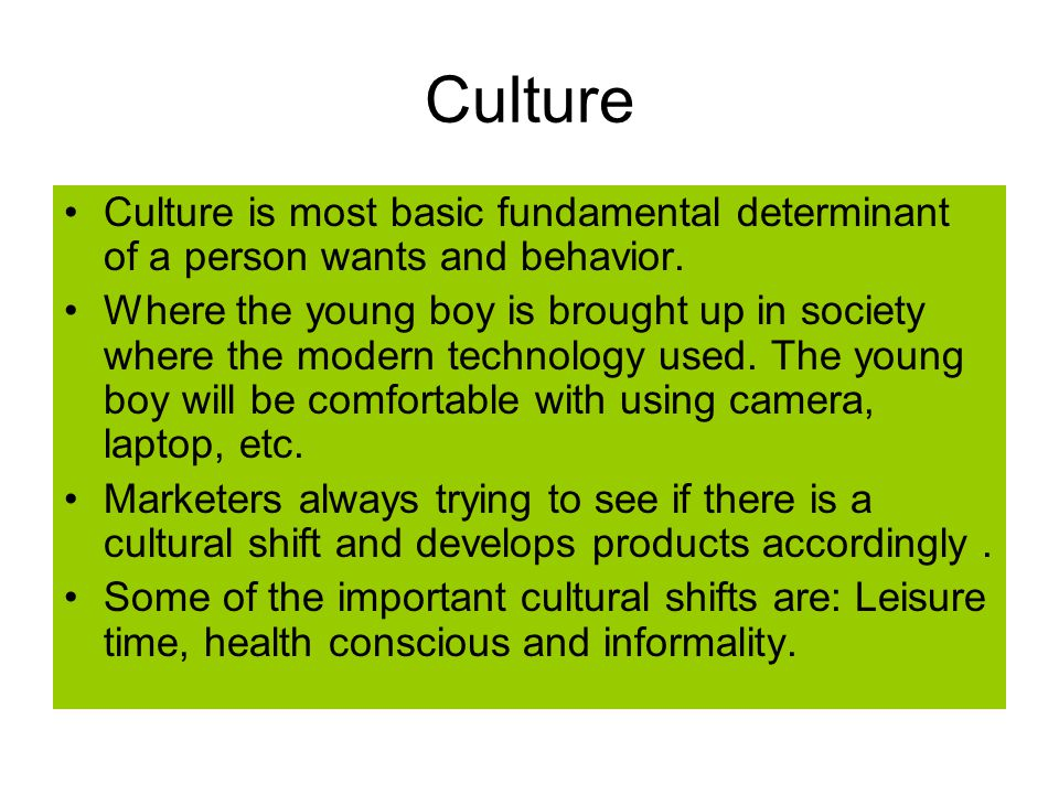 Culture Culture is most basic fundamental determinant of a person wants and behavior.