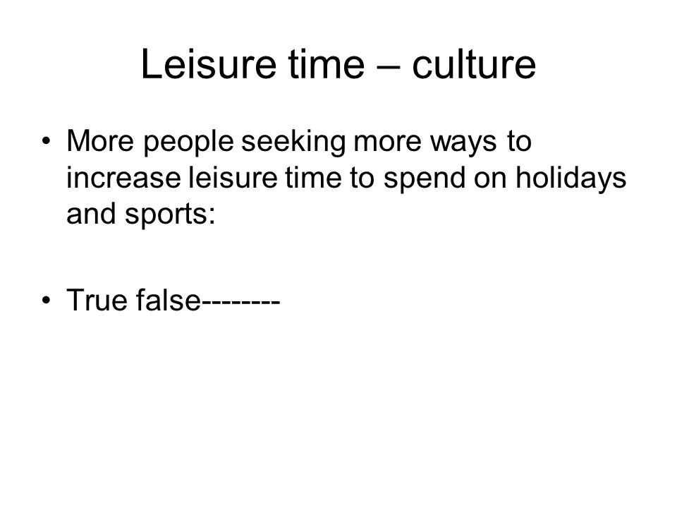 Leisure time – culture More people seeking more ways to increase leisure time to spend on holidays and sports: