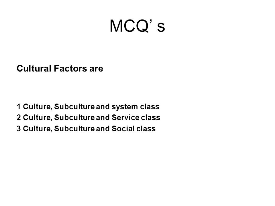 MCQ' s Cultural Factors are 1 Culture, Subculture and system class