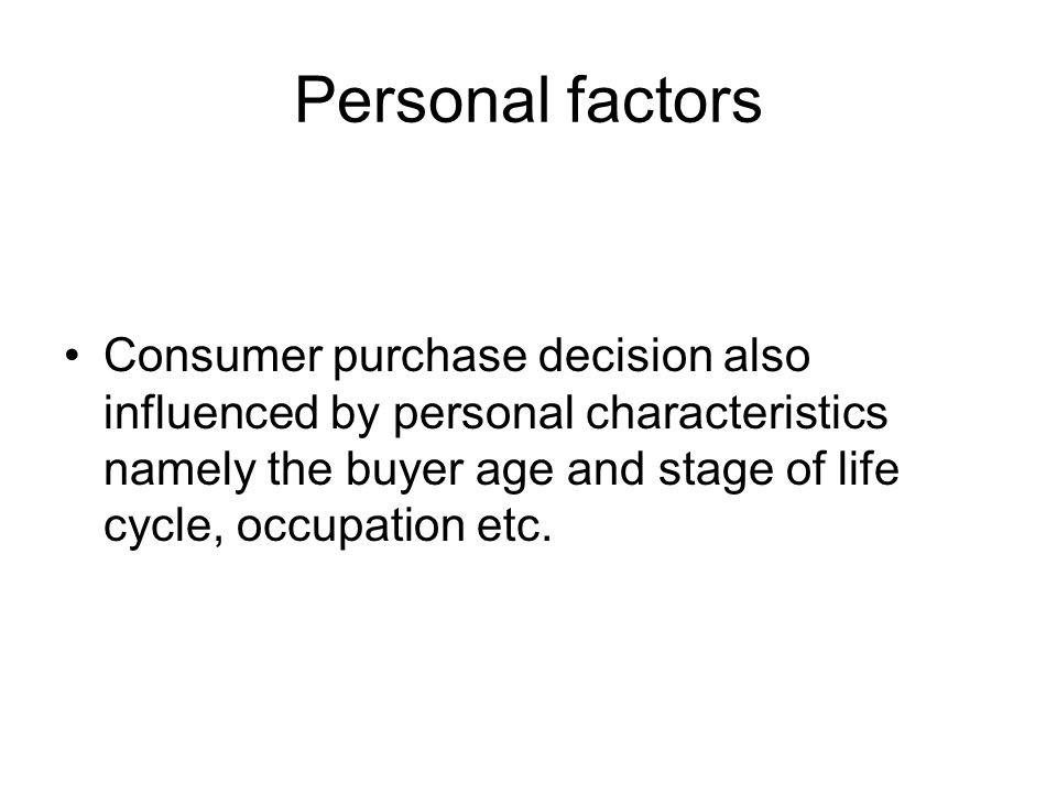 Personal factors Consumer purchase decision also influenced by personal characteristics namely the buyer age and stage of life cycle, occupation etc.