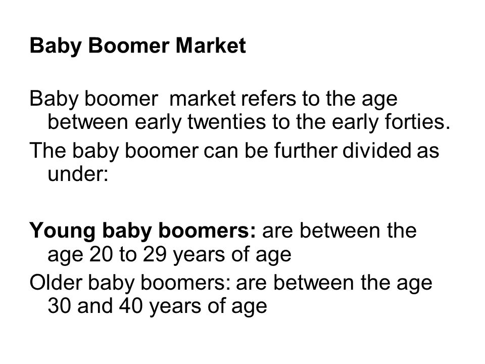 Baby Boomer Market Baby boomer market refers to the age between early twenties to the early forties.