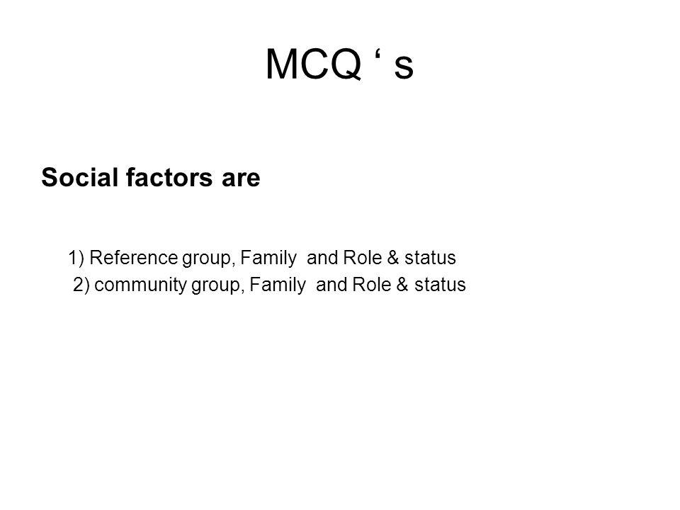 MCQ ' s Social factors are