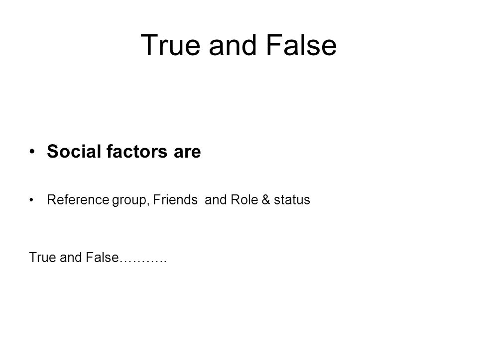 True and False Social factors are