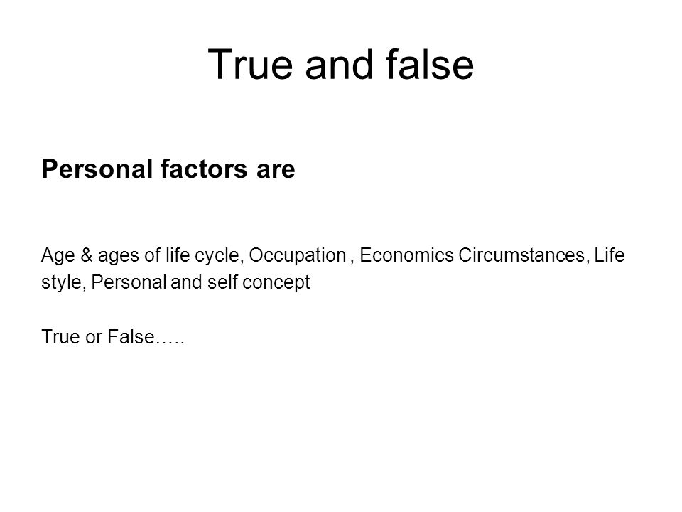 True and false Personal factors are