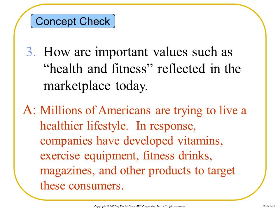 Concept Check 3. How are important values such as health and fitness reflected in the marketplace today.