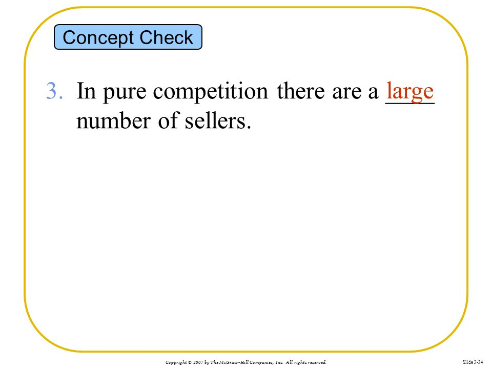 3. In pure competition there are a ____ number of sellers. large