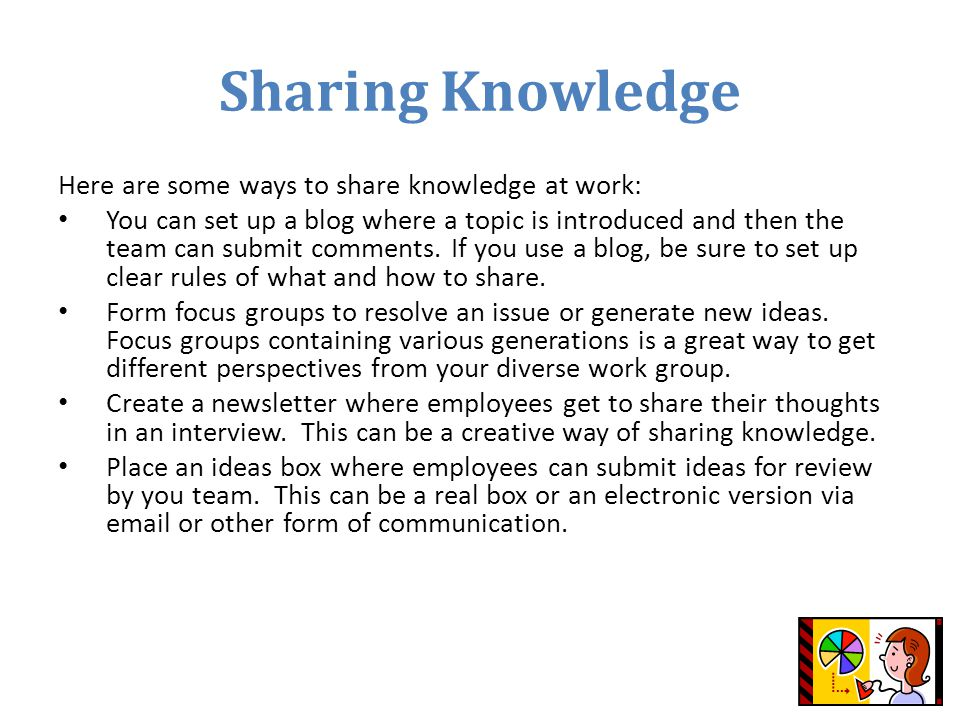 Sharing Knowledge Here are some ways to share knowledge at work: