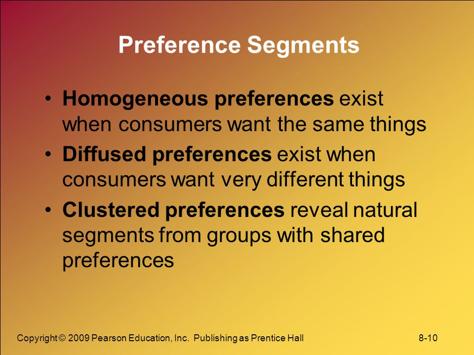 Preference Segments Homogeneous preferences exist when consumers want the same things.