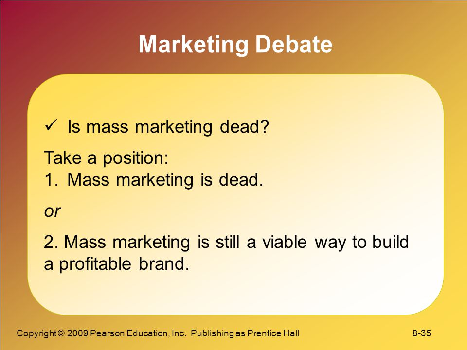 Marketing Debate Is mass marketing dead Take a position: