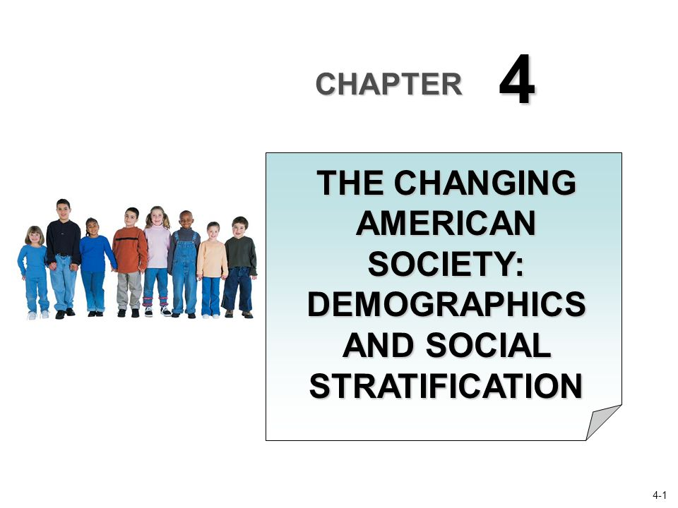 THE CHANGING AMERICAN SOCIETY: DEMOGRAPHICS AND SOCIAL STRATIFICATION