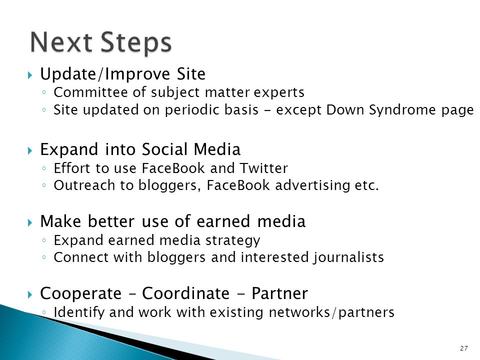 Next Steps Update/Improve Site Expand into Social Media