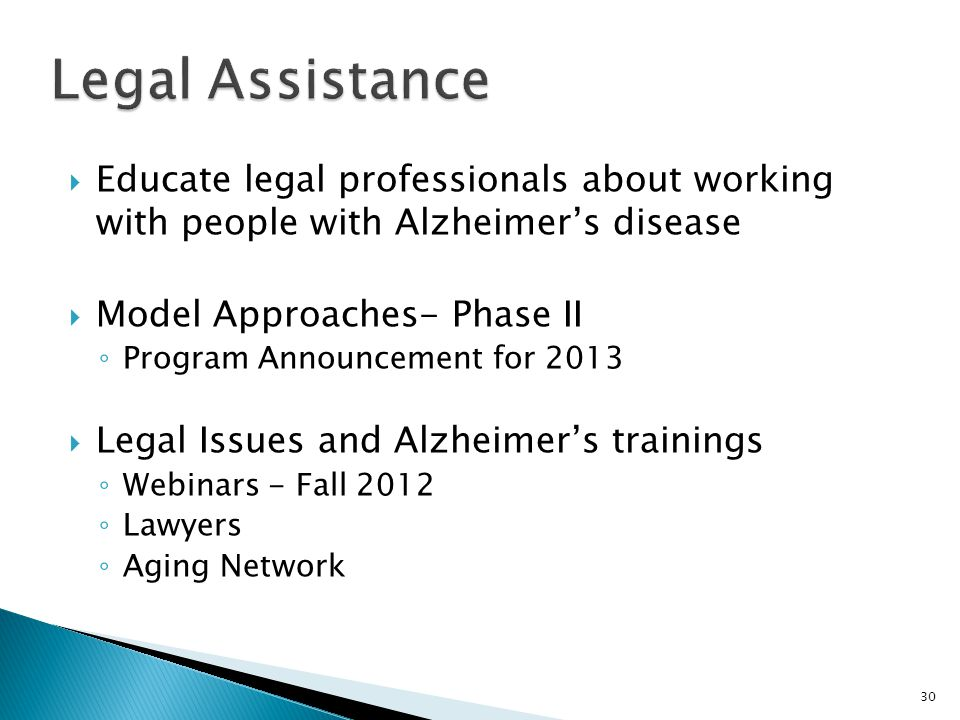 Legal Assistance Educate legal professionals about working with people with Alzheimer's disease. Model Approaches- Phase II.