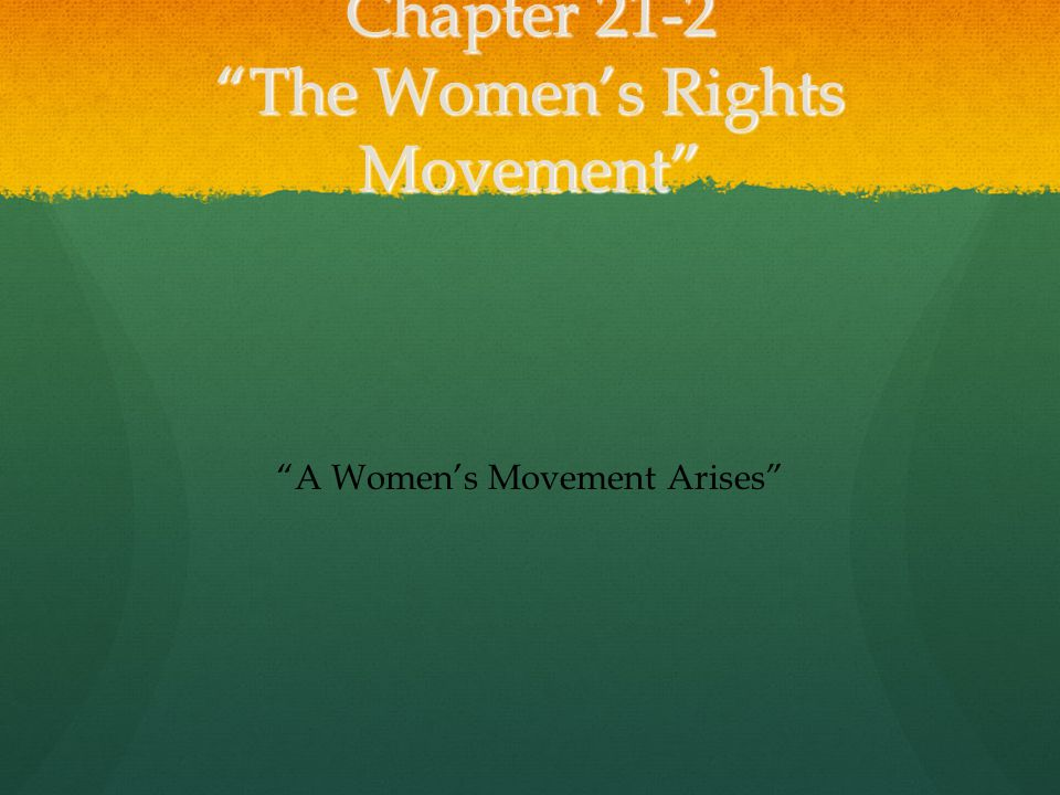 Chapter 21-2 The Women's Rights Movement