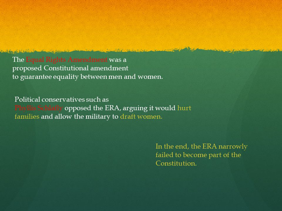 The Equal Rights Amendment was a proposed Constitutional amendment to guarantee equality between men and women.