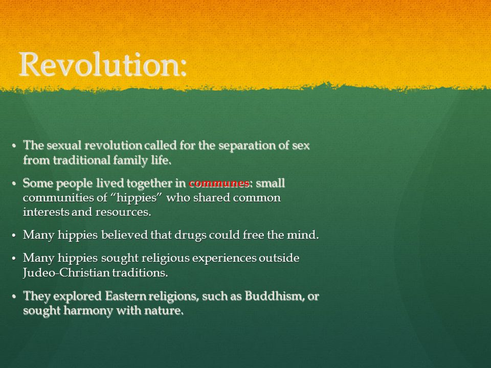 Revolution: The sexual revolution called for the separation of sex from traditional family life.