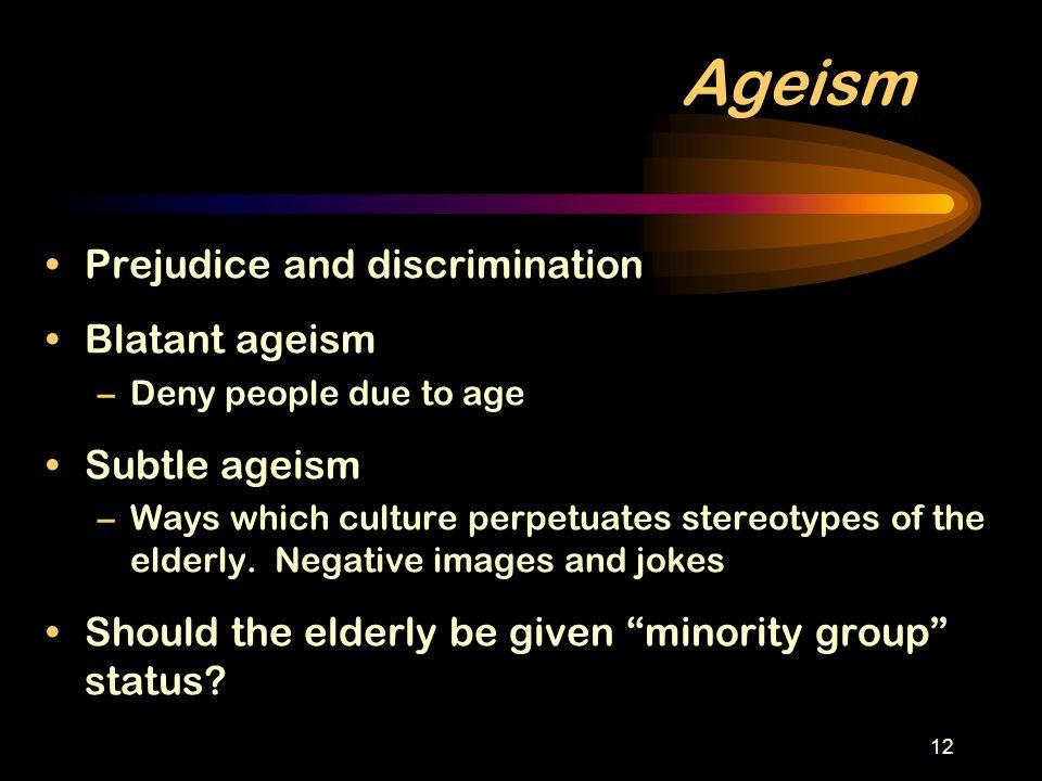 Ageism Prejudice and discrimination Blatant ageism Subtle ageism