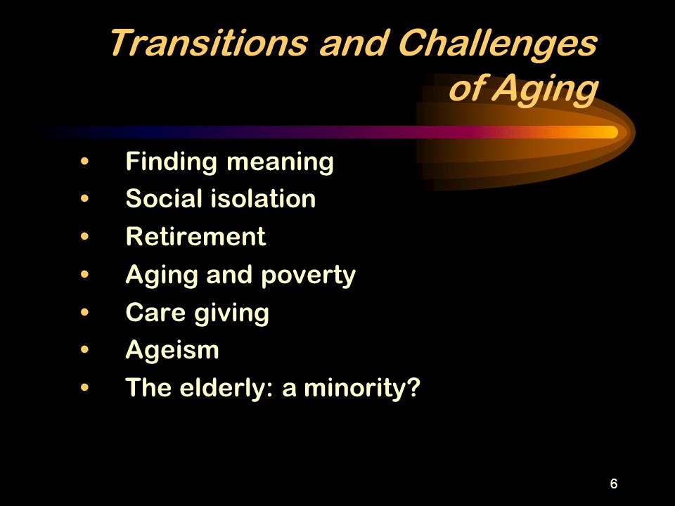 Transitions and Challenges of Aging