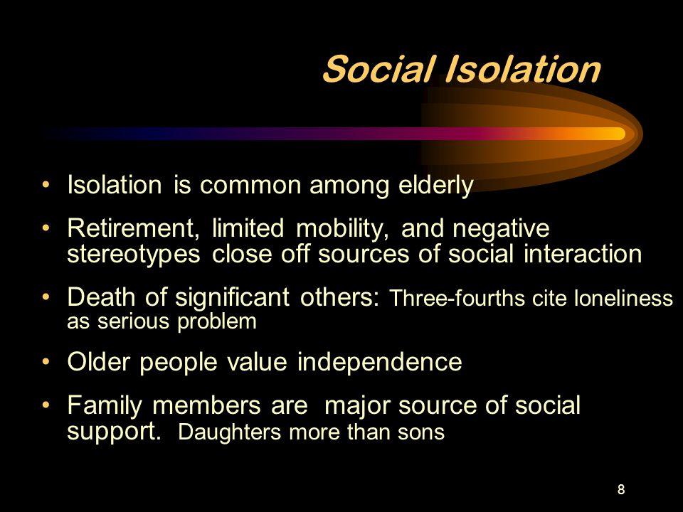 Social Isolation Isolation is common among elderly