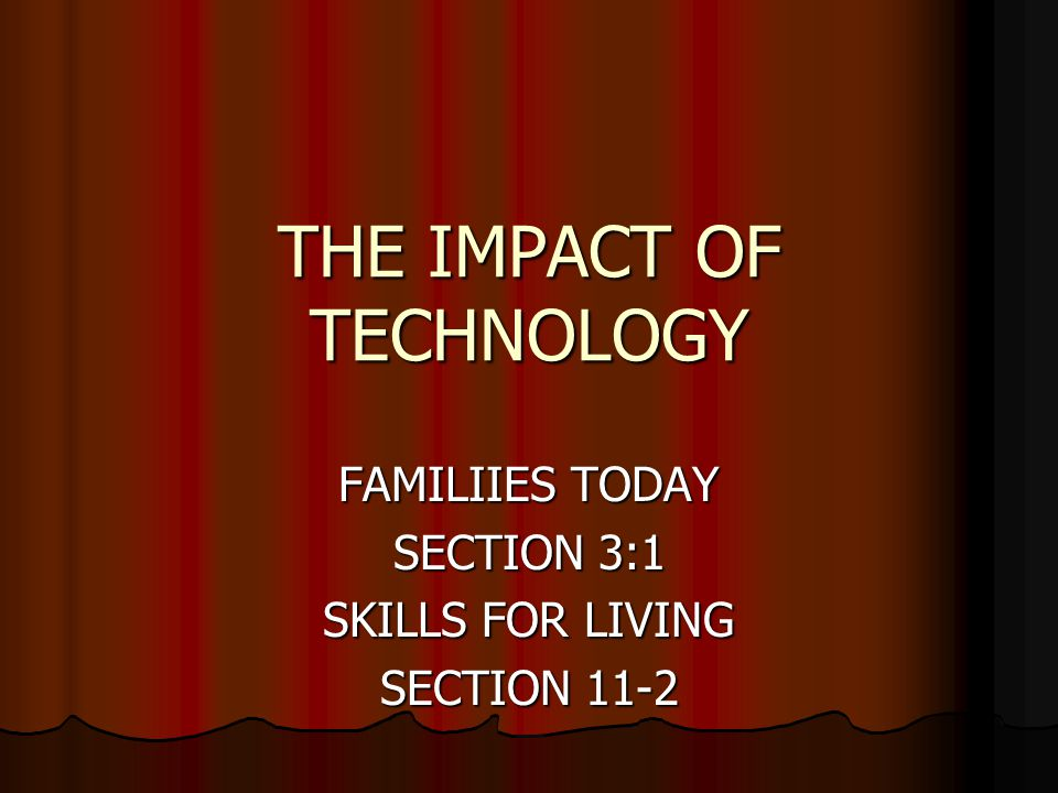 THE IMPACT OF TECHNOLOGY