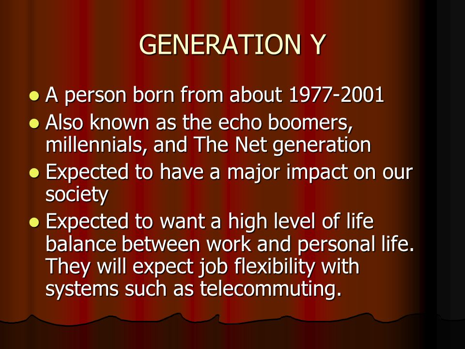 GENERATION Y A person born from about 1977-2001