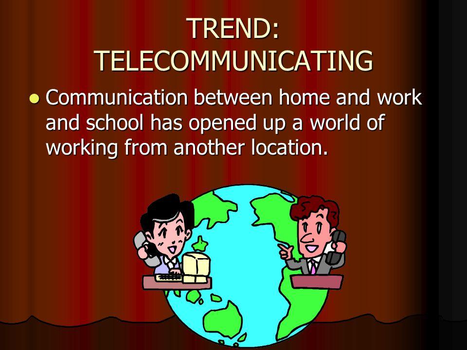 TREND: TELECOMMUNICATING