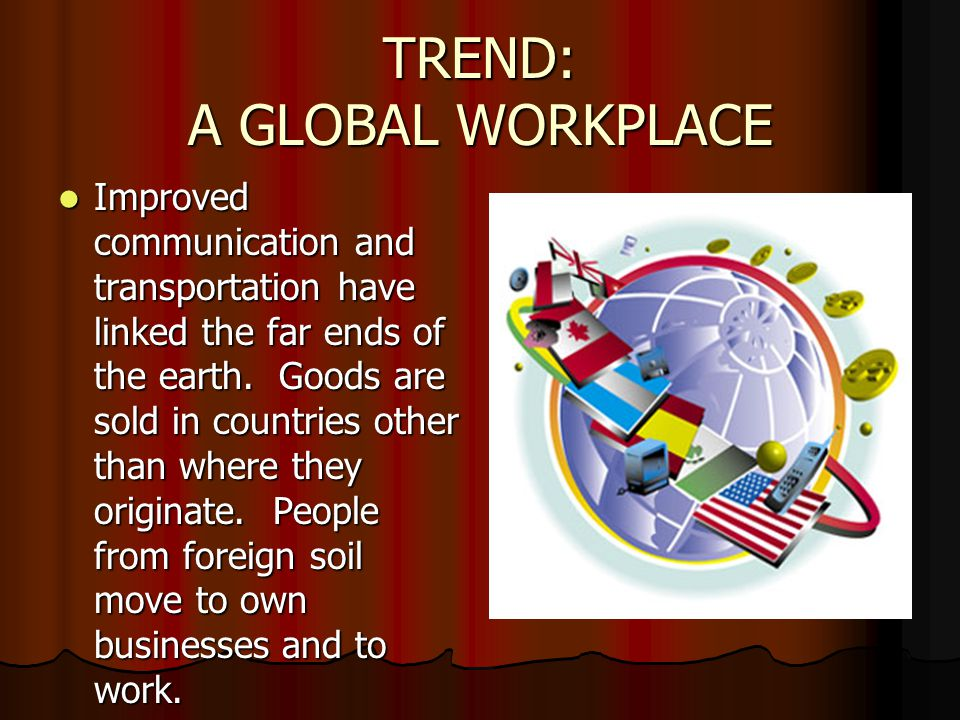 TREND: A GLOBAL WORKPLACE
