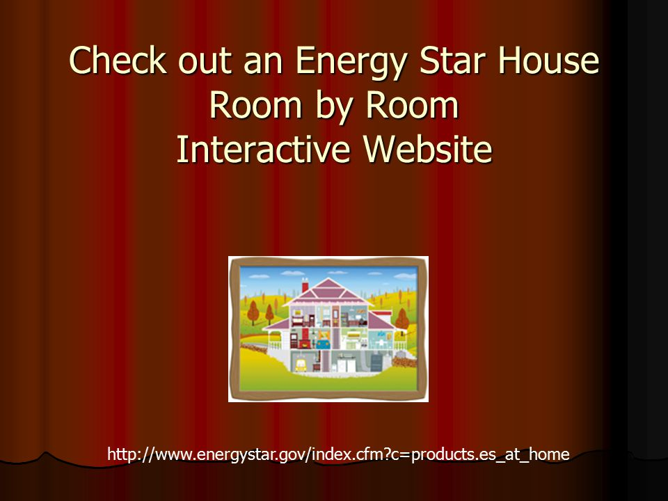 Check out an Energy Star House Room by Room Interactive Website
