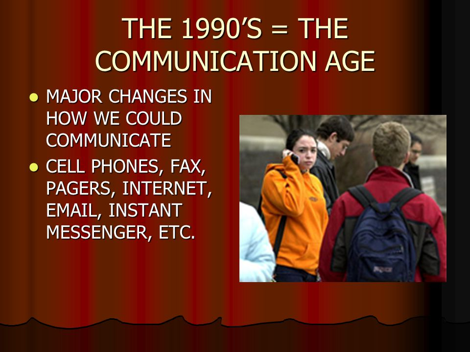 THE 1990'S = THE COMMUNICATION AGE