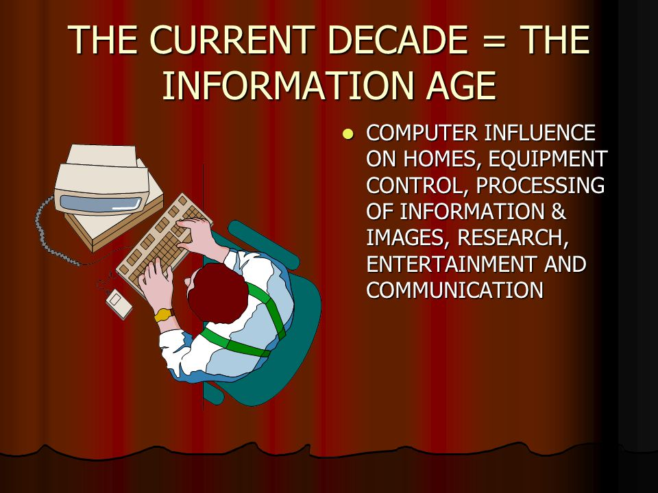 THE CURRENT DECADE = THE INFORMATION AGE