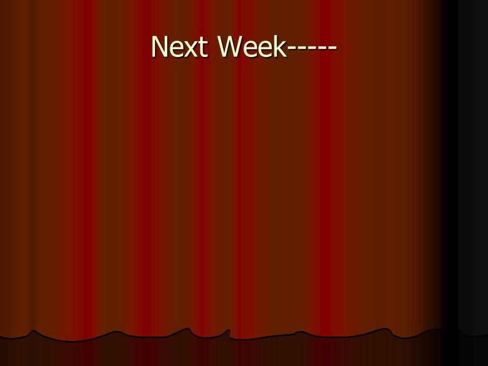Next Week-----