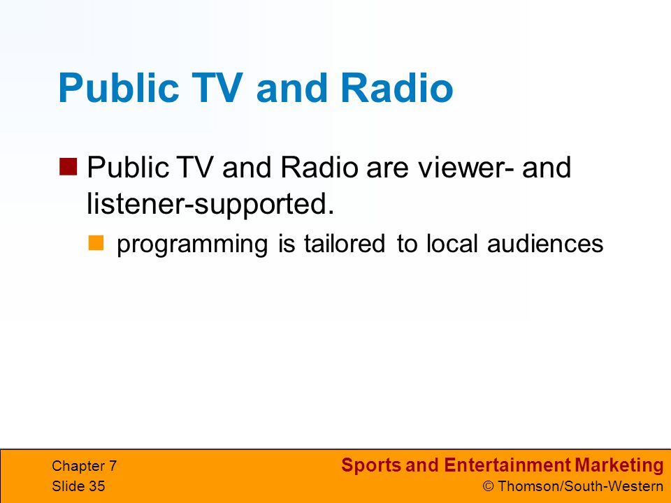 Public TV and Radio Public TV and Radio are viewer- and listener-supported. programming is tailored to local audiences.