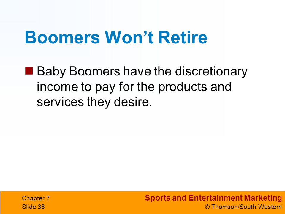 Boomers Won't Retire Baby Boomers have the discretionary income to pay for the products and services they desire.