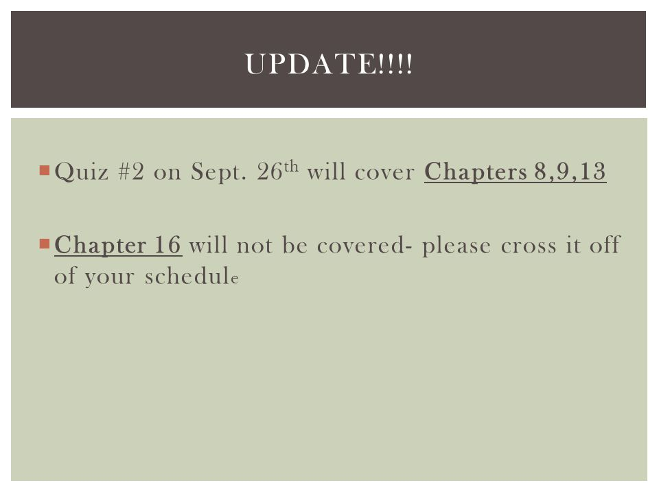 Update!!!! Quiz #2 on Sept. 26th will cover Chapters 8,9,13