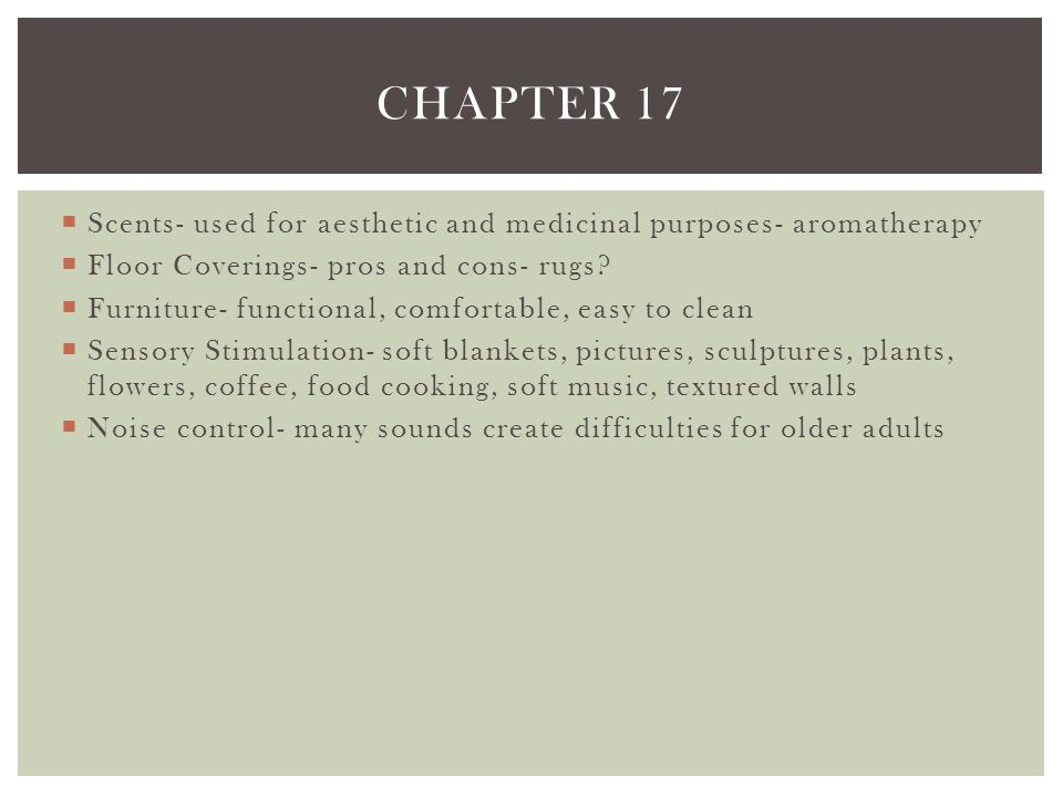 Chapter 17 Scents- used for aesthetic and medicinal purposes- aromatherapy. Floor Coverings- pros and cons- rugs