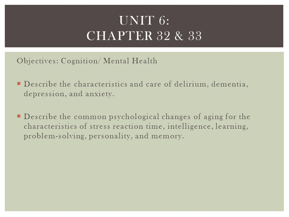 Unit 6: chapter 32 & 33 Objectives: Cognition/ Mental Health