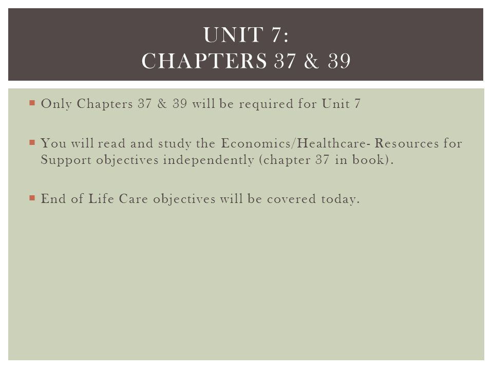 Unit 7: Chapters 37 & 39 Only Chapters 37 & 39 will be required for Unit 7.