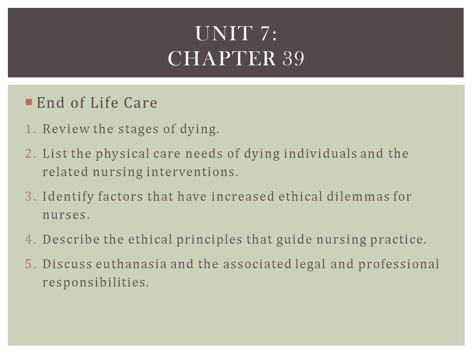 Unit 7: Chapter 39 End of Life Care Review the stages of dying.